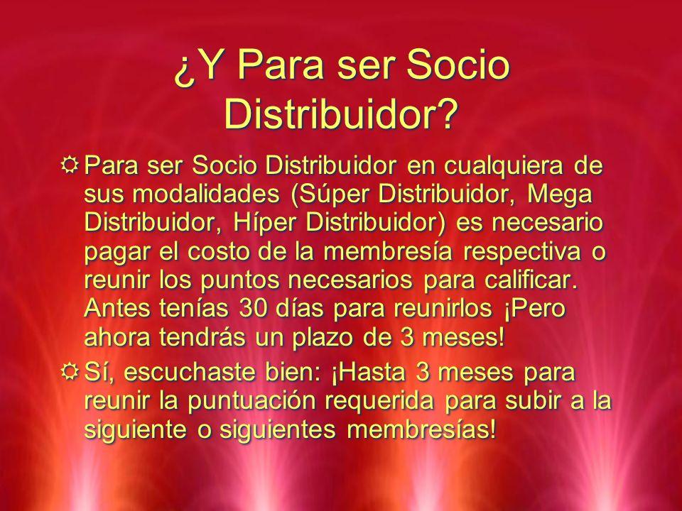 ¿Y Para ser Socio Distribuidor? Para ser Socio Distribuidor en cualquiera de sus modalidades (Súper Distribuidor, Mega Distribuidor, Híper Distribuido