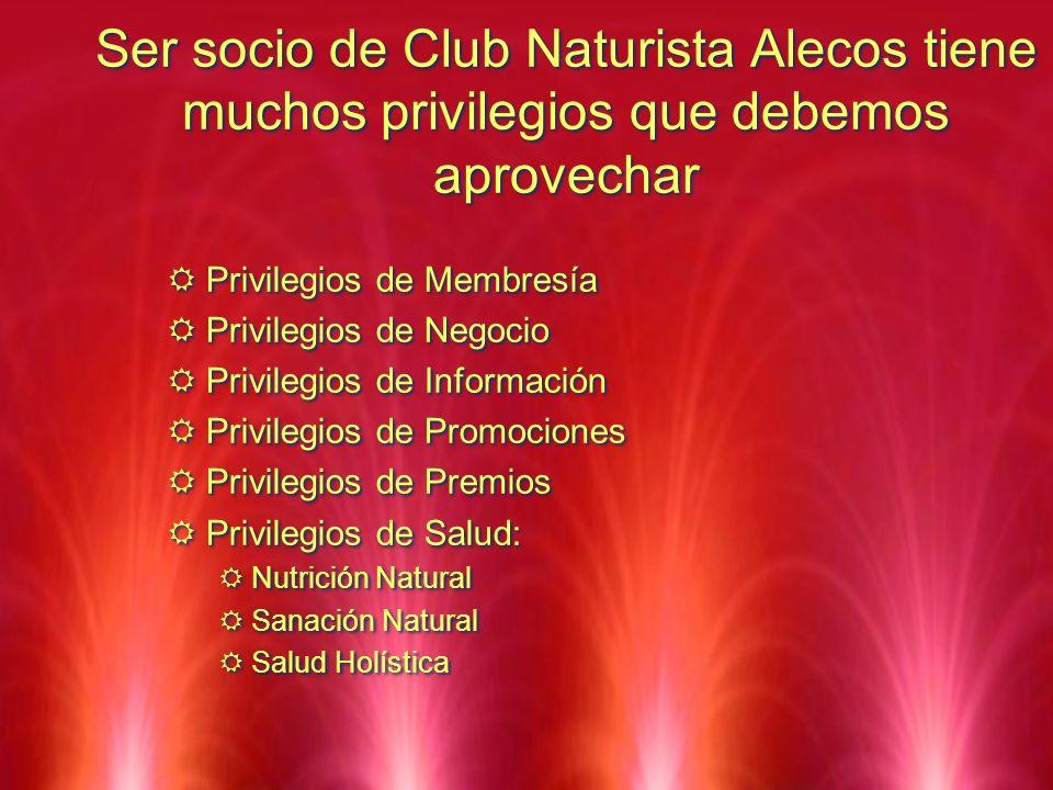 Ser socio de Club Naturista Alecos tiene muchos privilegios que debemos aprovechar Privilegios de Membresía Privilegios de Negocio Privilegios de Info