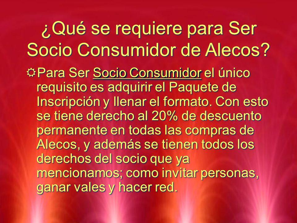 ¿Qué se requiere para Ser Socio Consumidor de Alecos? Socio Consumidor Para Ser Socio Consumidor el único requisito es adquirir el Paquete de Inscripc