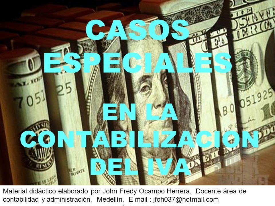 CASOS ESPECIALES EN LA CONTABILIZACION DEL IVA Material didáctico elaborado por John Fredy Ocampo Herrera.