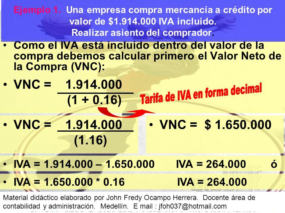 Como el IVA está incluido dentro del valor de la compra debemos calcular primero el Valor Neto de la Compra (VNC): Ejemplo 1.