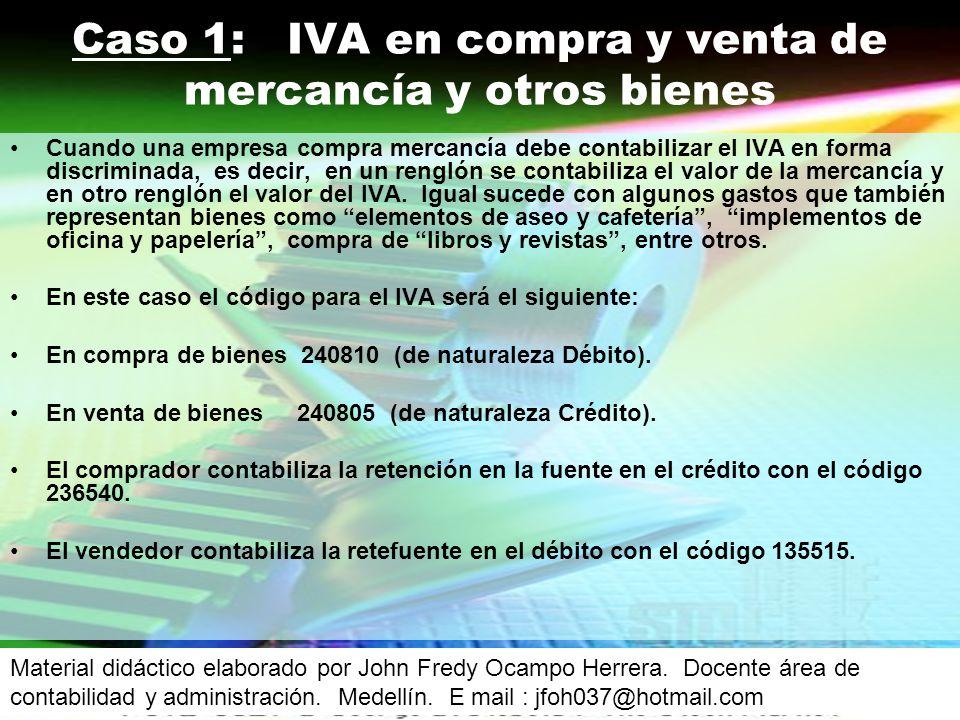 Cuando una empresa compra mercancía debe contabilizar el IVA en forma discriminada, es decir, en un renglón se contabiliza el valor de la mercancía y en otro renglón el valor del IVA.
