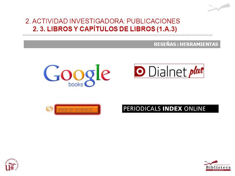 2. ACTIVIDAD INVESTIGADORA: PUBLICACIONES 2. 3. LIBROS Y CAPÍTULOS DE LIBROS (1.A.3) RESEÑAS : HERRAMIENTAS WEB OF SCIENCE
