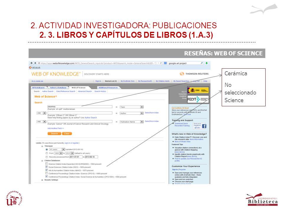 2. ACTIVIDAD INVESTIGADORA: PUBLICACIONES 2. 3. LIBROS Y CAPÍTULOS DE LIBROS (1.A.3) RESEÑAS: WEB OF SCIENCE Cerámica No seleccionado Science