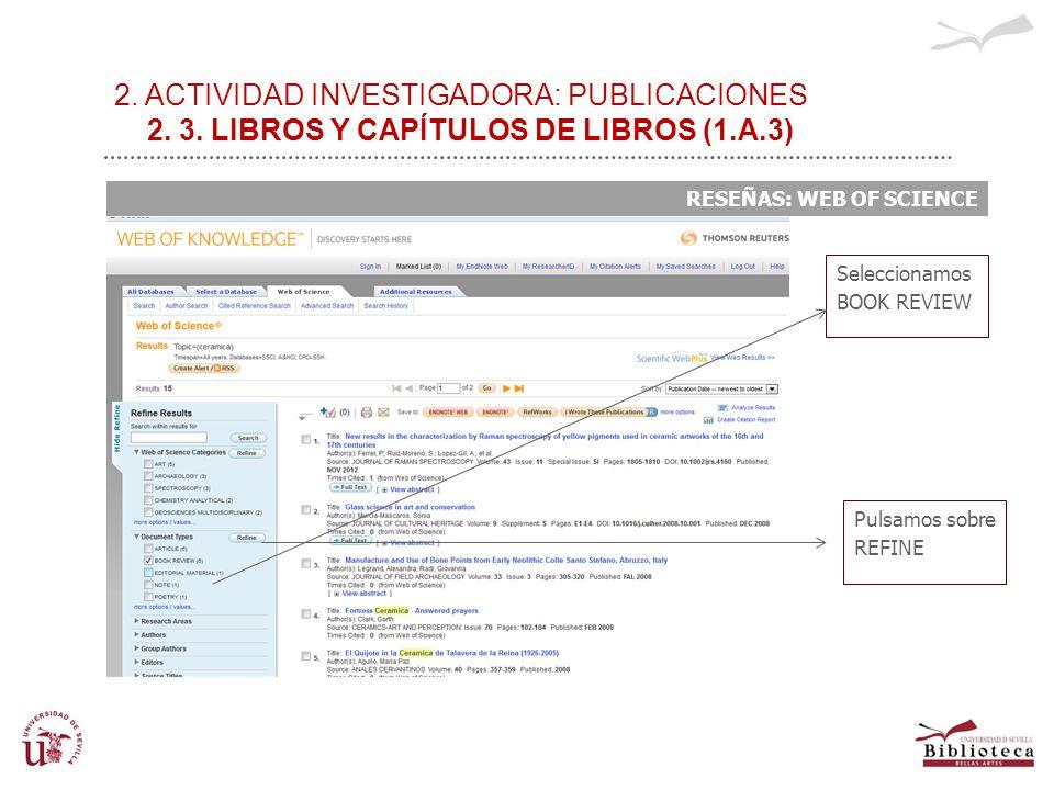 2. ACTIVIDAD INVESTIGADORA: PUBLICACIONES 2. 3. LIBROS Y CAPÍTULOS DE LIBROS (1.A.3) RESEÑAS: WEB OF SCIENCE Seleccionamos BOOK REVIEW Pulsamos sobre