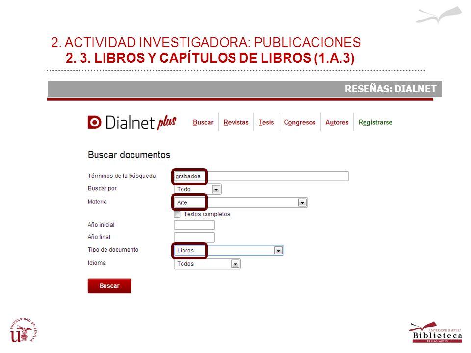 2. ACTIVIDAD INVESTIGADORA: PUBLICACIONES 2. 3. LIBROS Y CAPÍTULOS DE LIBROS (1.A.3) RESEÑAS: DIALNET