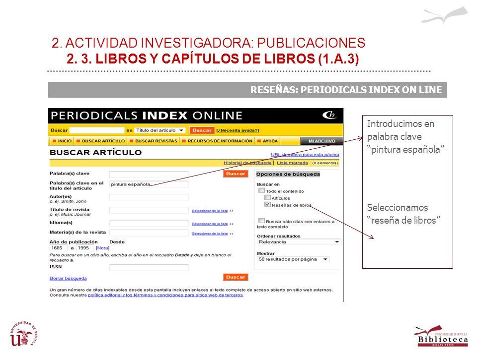 2. ACTIVIDAD INVESTIGADORA: PUBLICACIONES 2. 3. LIBROS Y CAPÍTULOS DE LIBROS (1.A.3) RESEÑAS: PERIODICALS INDEX ON LINE Introducimos en palabra clave