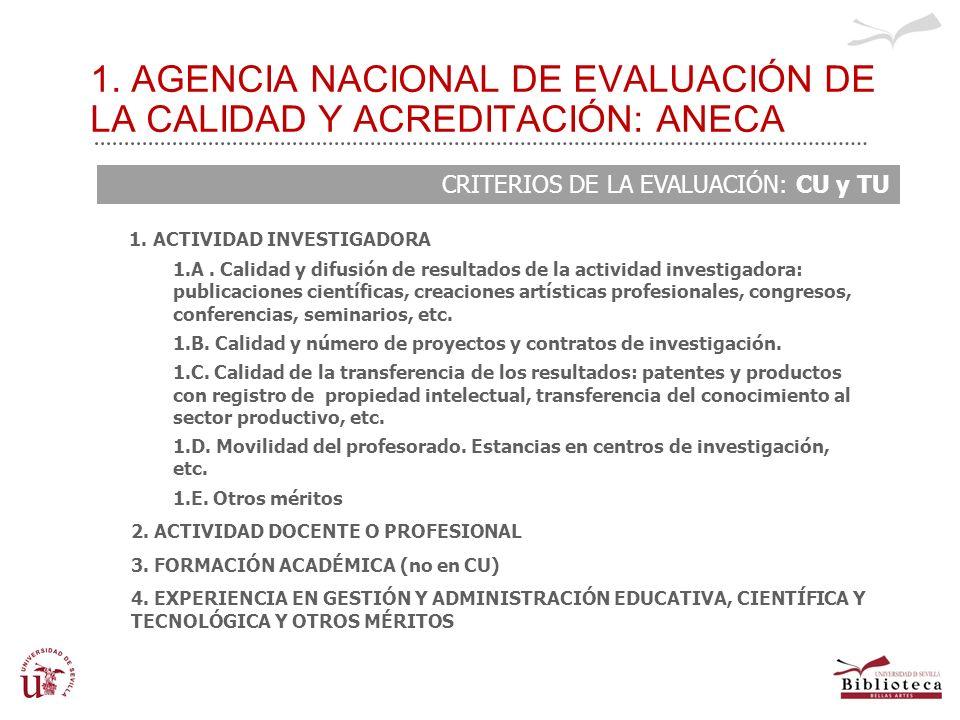 1. AGENCIA NACIONAL DE EVALUACIÓN DE LA CALIDAD Y ACREDITACIÓN: ANECA CRITERIOS DE LA EVALUACIÓN: CU y TU 1. ACTIVIDAD INVESTIGADORA – 1.A. Calidad y