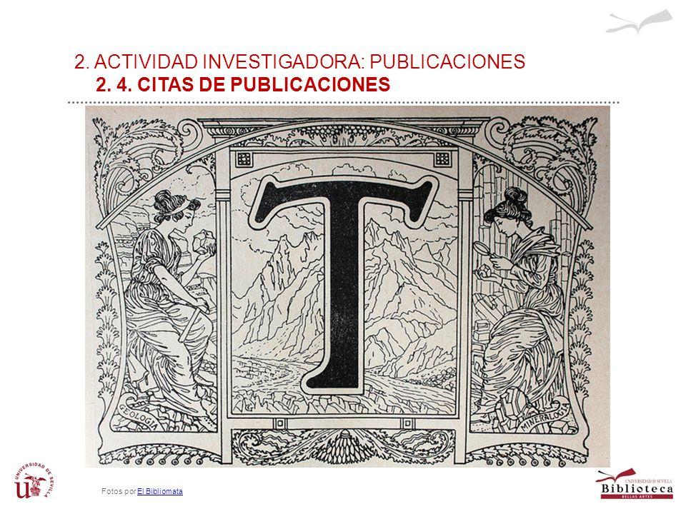 2. ACTIVIDAD INVESTIGADORA: PUBLICACIONES 2. 4. CITAS DE PUBLICACIONES Fotos por El BibliomataEl Bibliomata