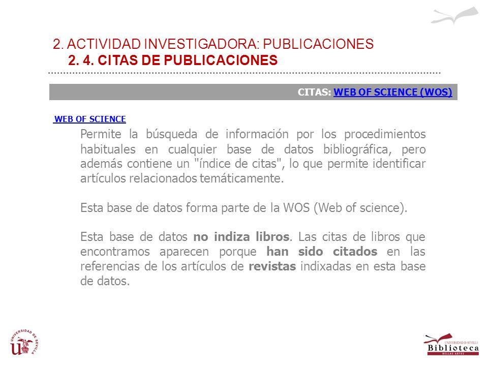 2. ACTIVIDAD INVESTIGADORA: PUBLICACIONES 2. 4. CITAS DE PUBLICACIONES CITAS: WEB OF SCIENCE (WOS)WEB OF SCIENCE (WOS) WEB OF SCIENCE Permite la búsqu