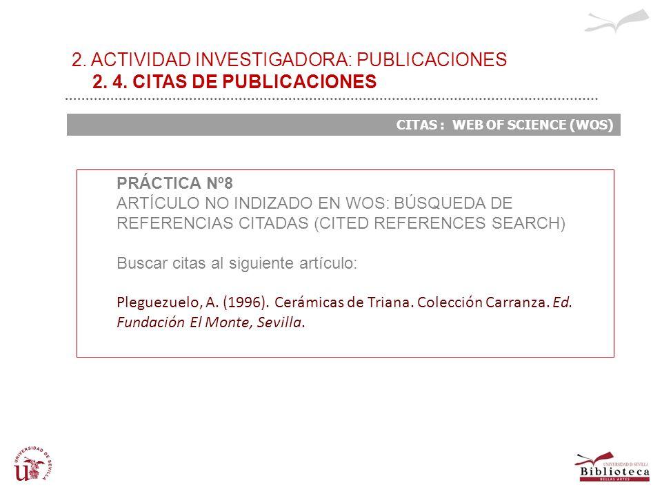 2. ACTIVIDAD INVESTIGADORA: PUBLICACIONES 2. 4. CITAS DE PUBLICACIONES CITAS : WEB OF SCIENCE (WOS) PRÁCTICA Nº8 ARTÍCULO NO INDIZADO EN WOS: BÚSQUEDA