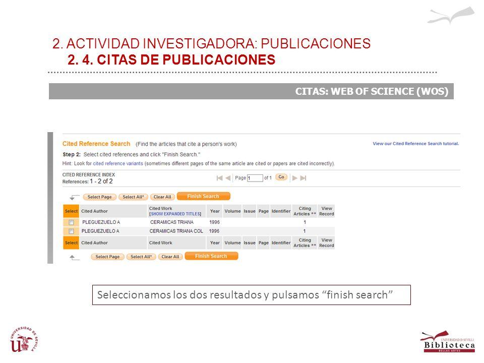 2. ACTIVIDAD INVESTIGADORA: PUBLICACIONES 2. 4. CITAS DE PUBLICACIONES CITAS: WEB OF SCIENCE (WOS) Seleccionamos los dos resultados y pulsamos finish