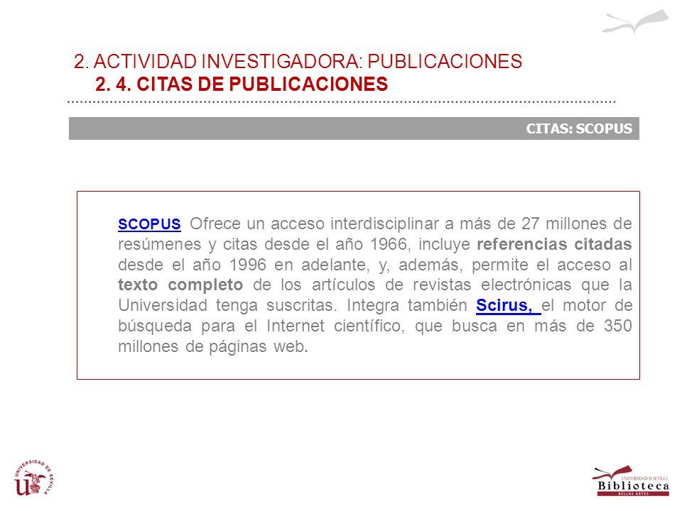 2. ACTIVIDAD INVESTIGADORA: PUBLICACIONES 2. 4. CITAS DE PUBLICACIONES CITAS: SCOPUS SCOPUSSCOPUS Ofrece un acceso interdisciplinar a más de 27 millon