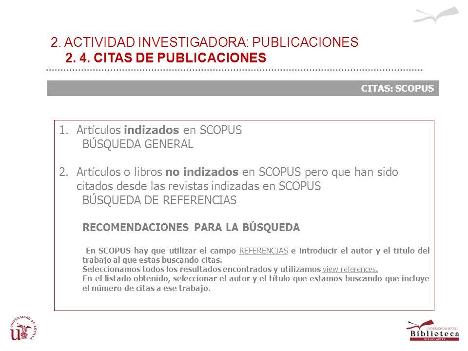 2. ACTIVIDAD INVESTIGADORA: PUBLICACIONES 2. 4. CITAS DE PUBLICACIONES CITAS: SCOPUS 1.Artículos indizados en SCOPUS BÚSQUEDA GENERAL 2.Artículos o li