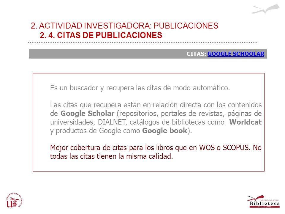2. ACTIVIDAD INVESTIGADORA: PUBLICACIONES 2. 4. CITAS DE PUBLICACIONES CITAS: GOOGLE SCHOOLARGOOGLE SCHOOLAR Es un buscador y recupera las citas de mo