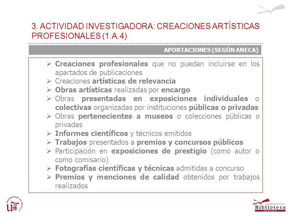 3. ACTIVIDAD INVESTIGADORA: CREACIONES ARTÍSTICAS PROFESIONALES (1.A.4) Creaciones profesionales que no puedan incluirse en los apartados de publicaci