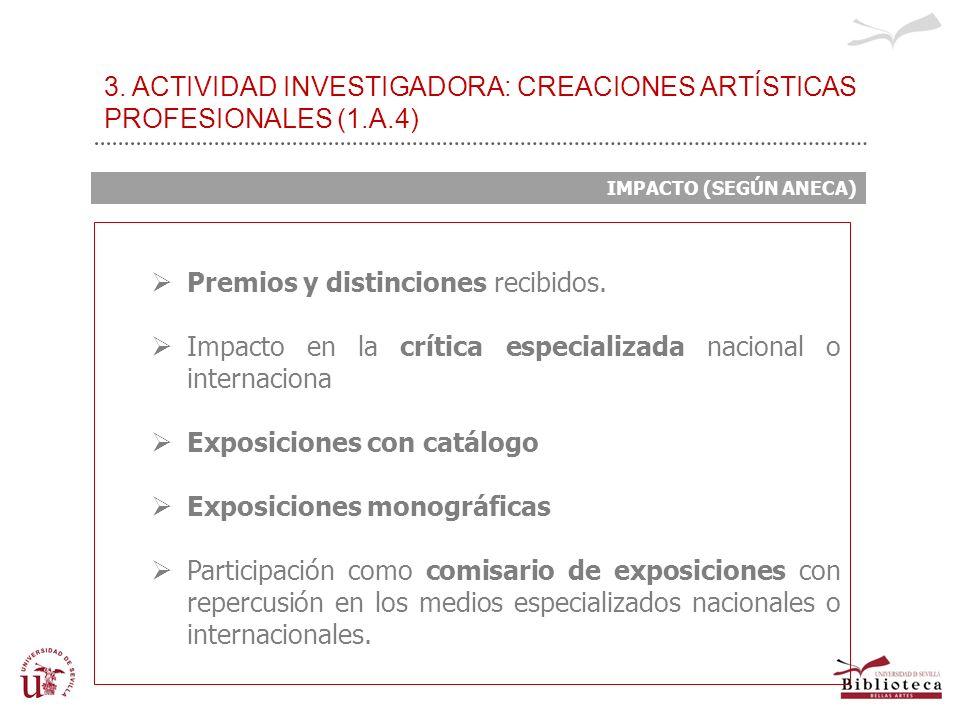 3. ACTIVIDAD INVESTIGADORA: CREACIONES ARTÍSTICAS PROFESIONALES (1.A.4) Premios y distinciones recibidos. Impacto en la crítica especializada nacional