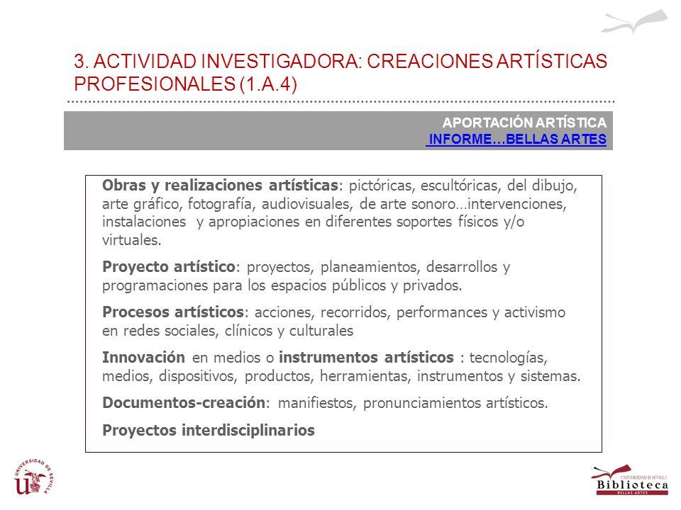 3. ACTIVIDAD INVESTIGADORA: CREACIONES ARTÍSTICAS PROFESIONALES (1.A.4) APORTACIÓN ARTÍSTICA INFORME…BELLAS ARTES Obras y realizaciones artísticas: pi