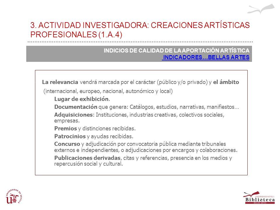 3. ACTIVIDAD INVESTIGADORA: CREACIONES ARTÍSTICAS PROFESIONALES (1.A.4) INDICIOS DE CALIDAD DE LA APORTACIÓN ARTÍSTICA INDICADORES…BELLAS ARTES La rel