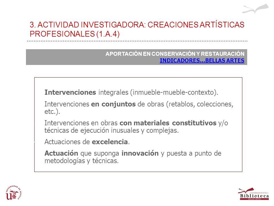 3. ACTIVIDAD INVESTIGADORA: CREACIONES ARTÍSTICAS PROFESIONALES (1.A.4) APORTACIÓN EN CONSERVACIÓN Y RESTAURACIÓN INDICADORES…BELLAS ARTES 1.Intervenc
