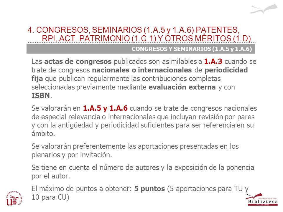 4. CONGRESOS, SEMINARIOS (1.A.5 y 1.A.6) PATENTES, RPI, ACT. PATRIMONIO (1.C.1) Y OTROS MÉRITOS (1.D) Las actas de congresos publicados son asimilable