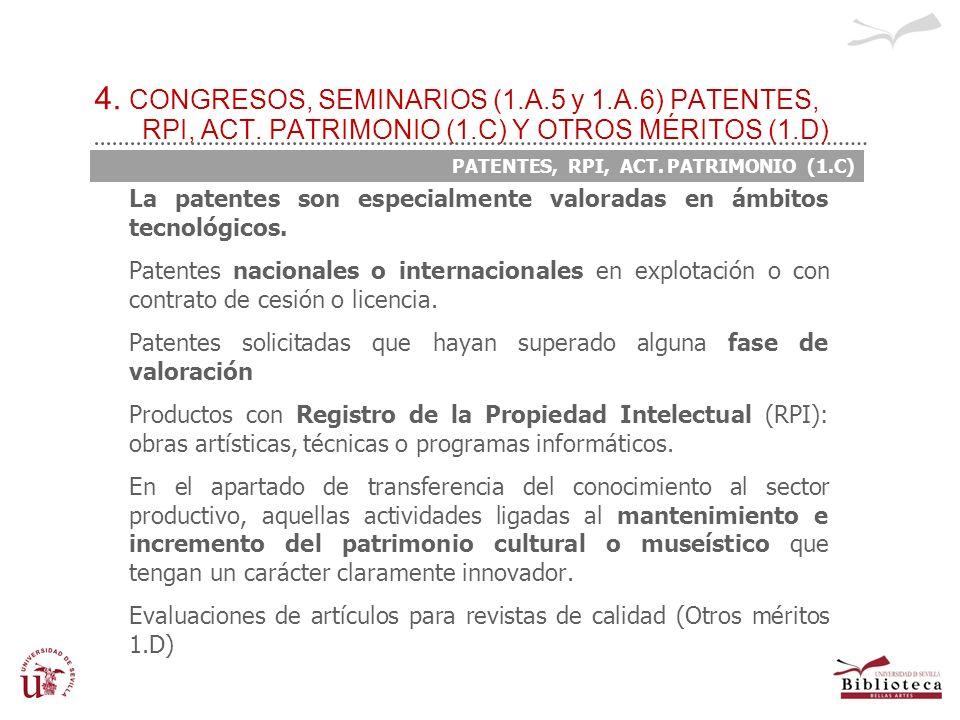 4. CONGRESOS, SEMINARIOS (1.A.5 y 1.A.6) PATENTES, RPI, ACT. PATRIMONIO (1.C) Y OTROS MÉRITOS (1.D) PATENTES, RPI, ACT. PATRIMONIO (1.C) La patentes s