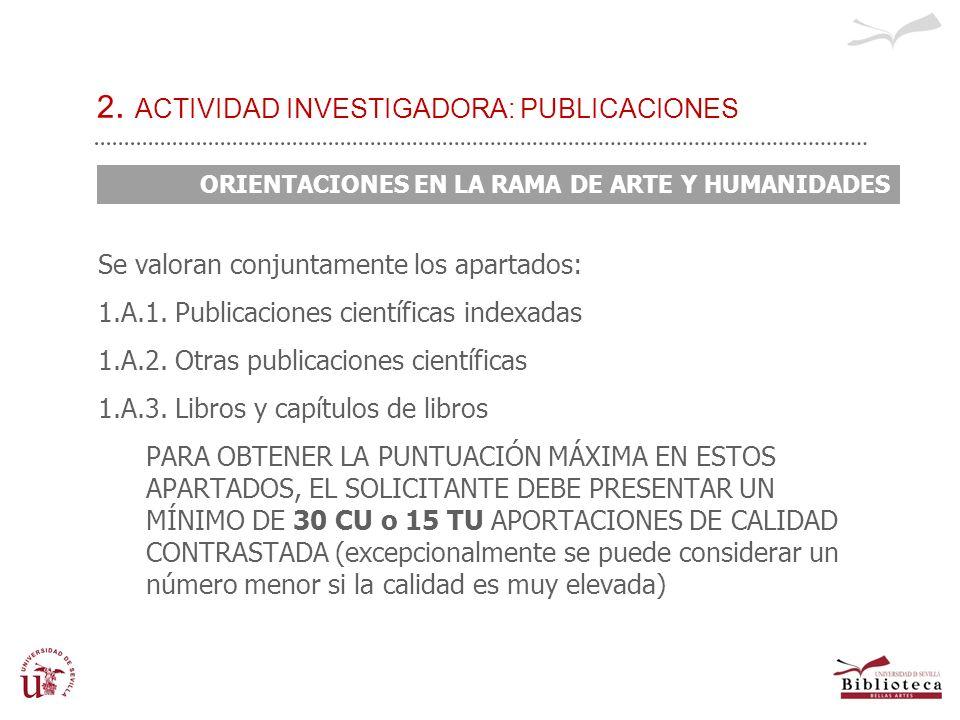 2. ACTIVIDAD INVESTIGADORA: PUBLICACIONES Se valoran conjuntamente los apartados: 1.A.1. Publicaciones científicas indexadas 1.A.2. Otras publicacione