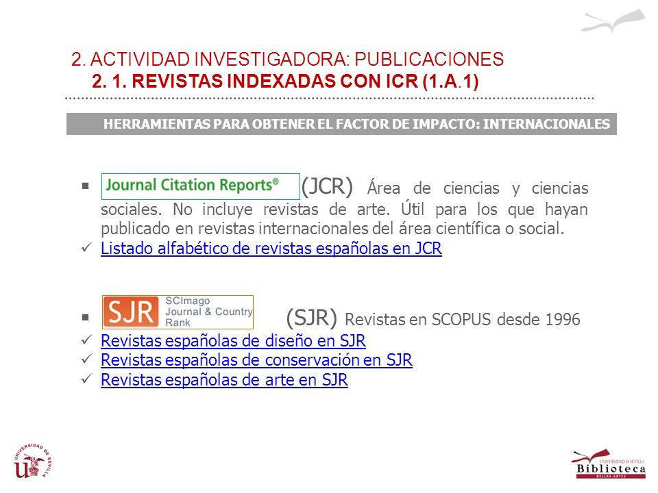 2. ACTIVIDAD INVESTIGADORA: PUBLICACIONES 2. 1. REVISTAS INDEXADAS CON ICR (1.A.1) HERRAMIENTAS PARA OBTENER EL FACTOR DE IMPACTO: INTERNACIONALES HER