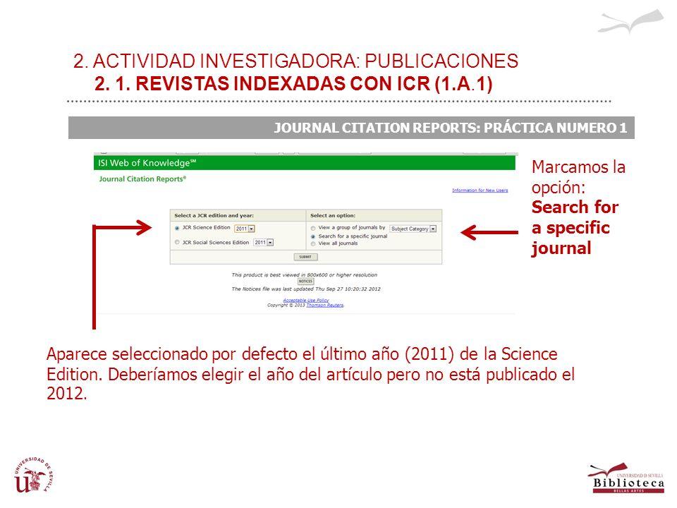 2. ACTIVIDAD INVESTIGADORA: PUBLICACIONES 2. 1. REVISTAS INDEXADAS CON ICR (1.A.1) JOURNAL CITATION REPORTS: PRÁCTICA NUMERO 1 Aparece seleccionado po