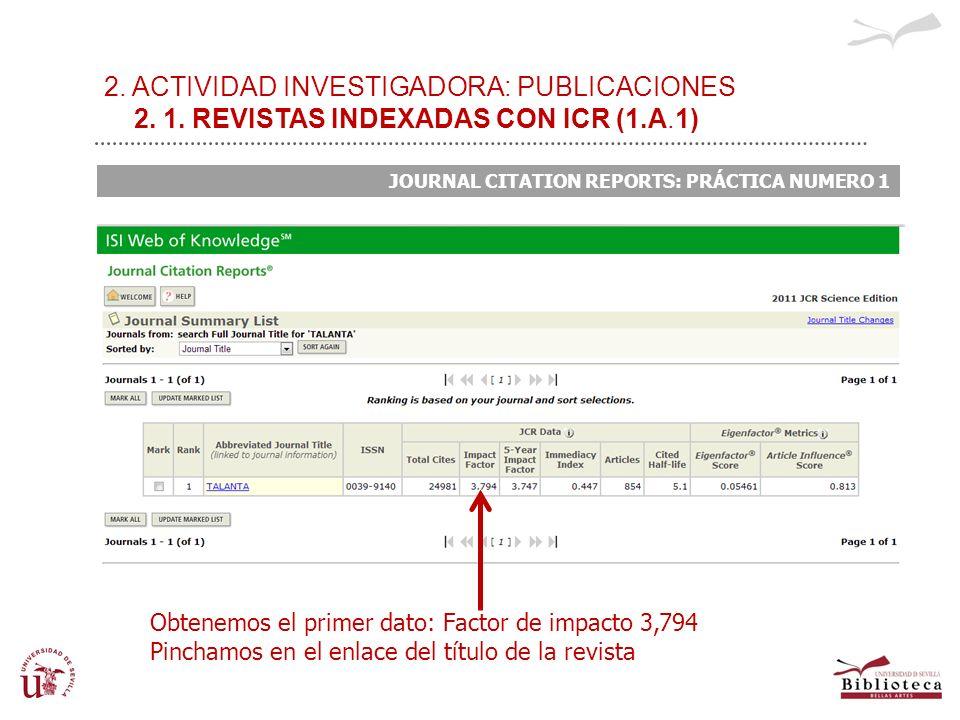 2. ACTIVIDAD INVESTIGADORA: PUBLICACIONES 2. 1. REVISTAS INDEXADAS CON ICR (1.A.1) JOURNAL CITATION REPORTS: PRÁCTICA NUMERO 1 Obtenemos el primer dat