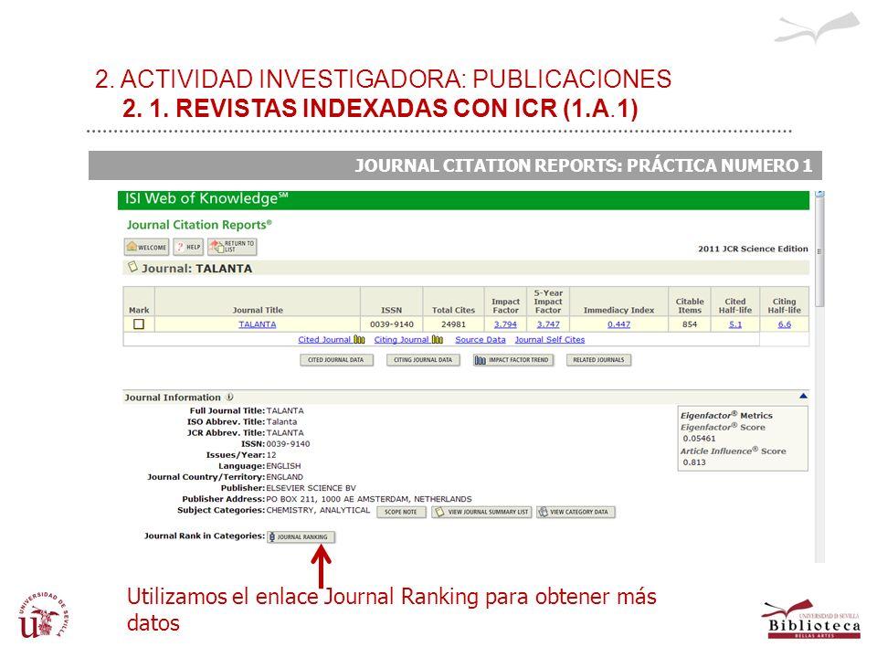 2. ACTIVIDAD INVESTIGADORA: PUBLICACIONES 2. 1. REVISTAS INDEXADAS CON ICR (1.A.1) JOURNAL CITATION REPORTS: PRÁCTICA NUMERO 1 Utilizamos el enlace Jo