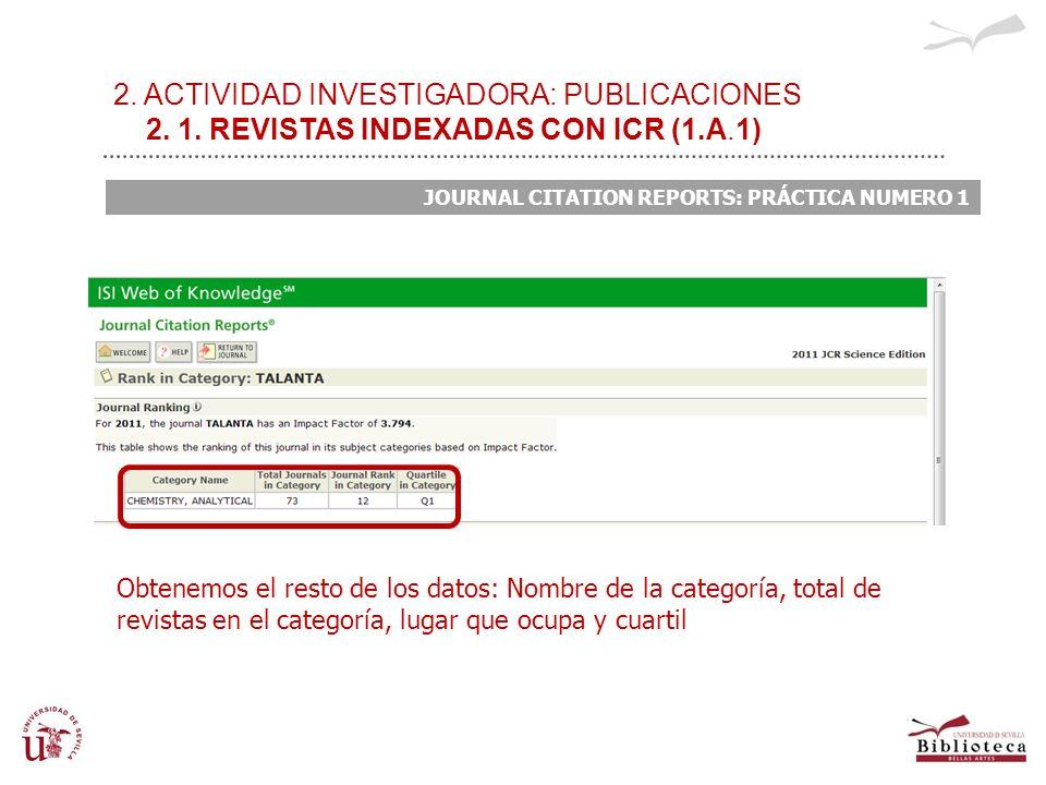 2. ACTIVIDAD INVESTIGADORA: PUBLICACIONES 2. 1. REVISTAS INDEXADAS CON ICR (1.A.1) JOURNAL CITATION REPORTS: PRÁCTICA NUMERO 1 Obtenemos el resto de l