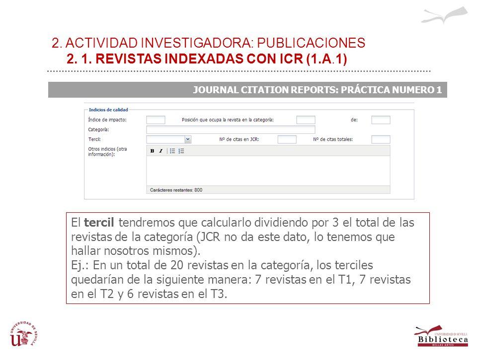 2. ACTIVIDAD INVESTIGADORA: PUBLICACIONES 2. 1. REVISTAS INDEXADAS CON ICR (1.A.1) JOURNAL CITATION REPORTS: PRÁCTICA NUMERO 1 El tercil tendremos que