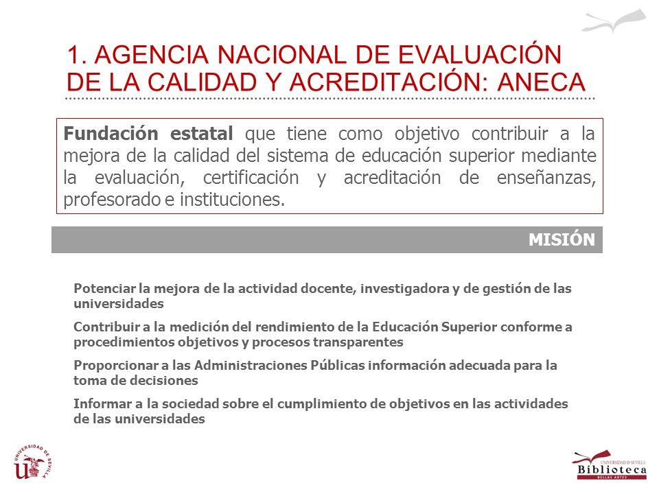 1. AGENCIA NACIONAL DE EVALUACIÓN DE LA CALIDAD Y ACREDITACIÓN: ANECA Potenciar la mejora de la actividad docente, investigadora y de gestión de las u