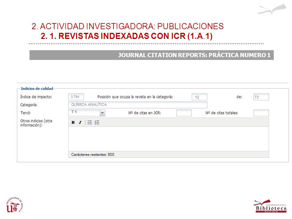2. ACTIVIDAD INVESTIGADORA: PUBLICACIONES 2. 1. REVISTAS INDEXADAS CON ICR (1.A.1) JOURNAL CITATION REPORTS: PRÁCTICA NUMERO 1 3,794 1273 QUÍMICA ANAL