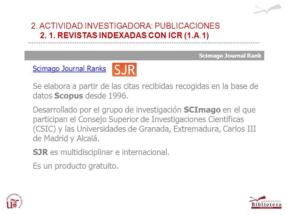 2. ACTIVIDAD INVESTIGADORA: PUBLICACIONES 2. 1. REVISTAS INDEXADAS CON ICR (1.A.1) Scimago Journal Ranks Se elabora a partir de las citas recibidas re