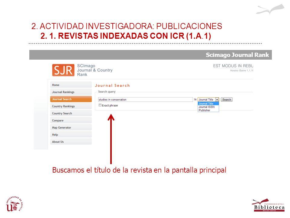2. ACTIVIDAD INVESTIGADORA: PUBLICACIONES 2. 1. REVISTAS INDEXADAS CON ICR (1.A.1) Scimago Journal Rank Buscamos el título de la revista en la pantall