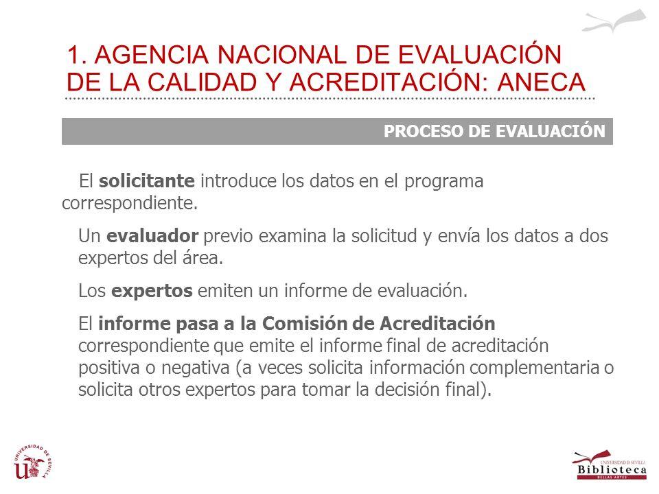 1. AGENCIA NACIONAL DE EVALUACIÓN DE LA CALIDAD Y ACREDITACIÓN: ANECA El solicitante introduce los datos en el programa correspondiente. Un evaluador