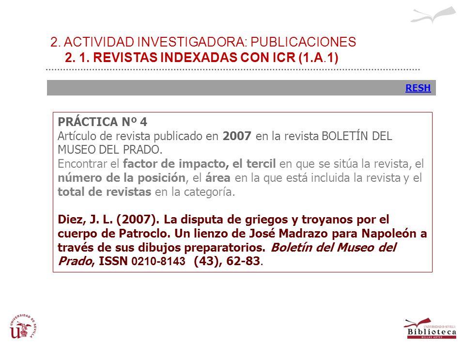 2. ACTIVIDAD INVESTIGADORA: PUBLICACIONES 2. 1. REVISTAS INDEXADAS CON ICR (1.A.1) RESH PRÁCTICA Nº 4 Artículo de revista publicado en 2007 en la revi