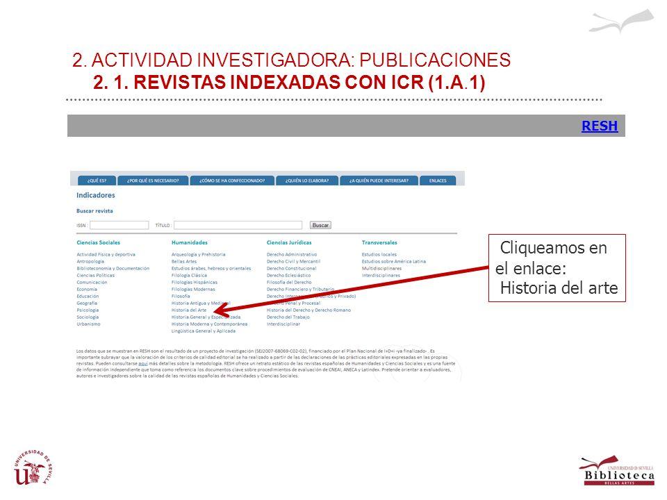 2. ACTIVIDAD INVESTIGADORA: PUBLICACIONES 2. 1. REVISTAS INDEXADAS CON ICR (1.A.1) RESH Cliqueamos en el enlace: Historia del arte