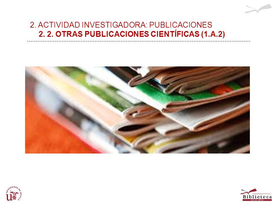 2. ACTIVIDAD INVESTIGADORA: PUBLICACIONES 2. 2. OTRAS PUBLICACIONES CIENTÍFICAS (1.A.2)