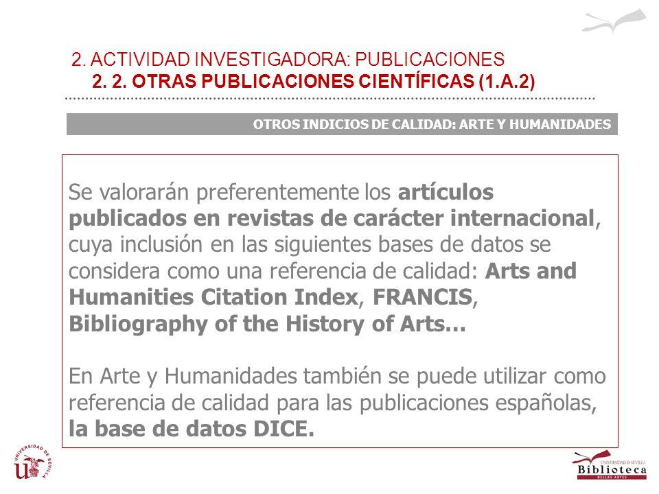 2. ACTIVIDAD INVESTIGADORA: PUBLICACIONES 2. 2. OTRAS PUBLICACIONES CIENTÍFICAS (1.A.2) OTROS INDICIOS DE CALIDAD: ARTE Y HUMANIDADES Se valorarán pre