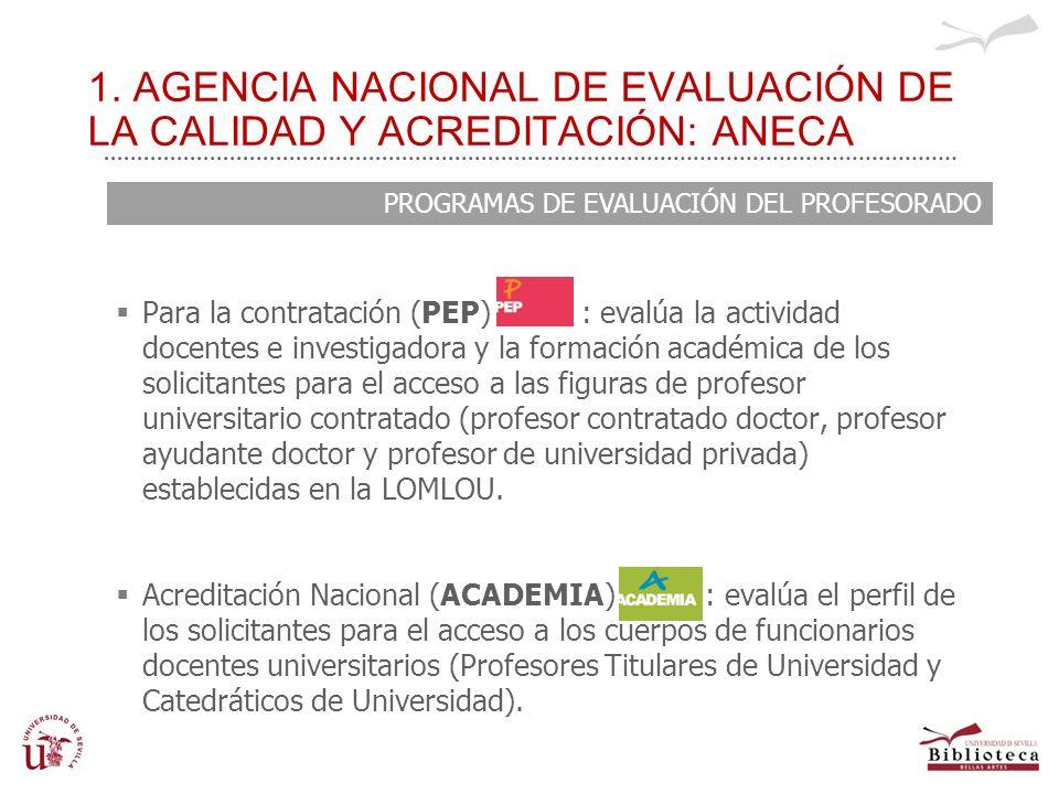 1. AGENCIA NACIONAL DE EVALUACIÓN DE LA CALIDAD Y ACREDITACIÓN: ANECA Para la contratación (PEP) : evalúa la actividad docentes e investigadora y la f