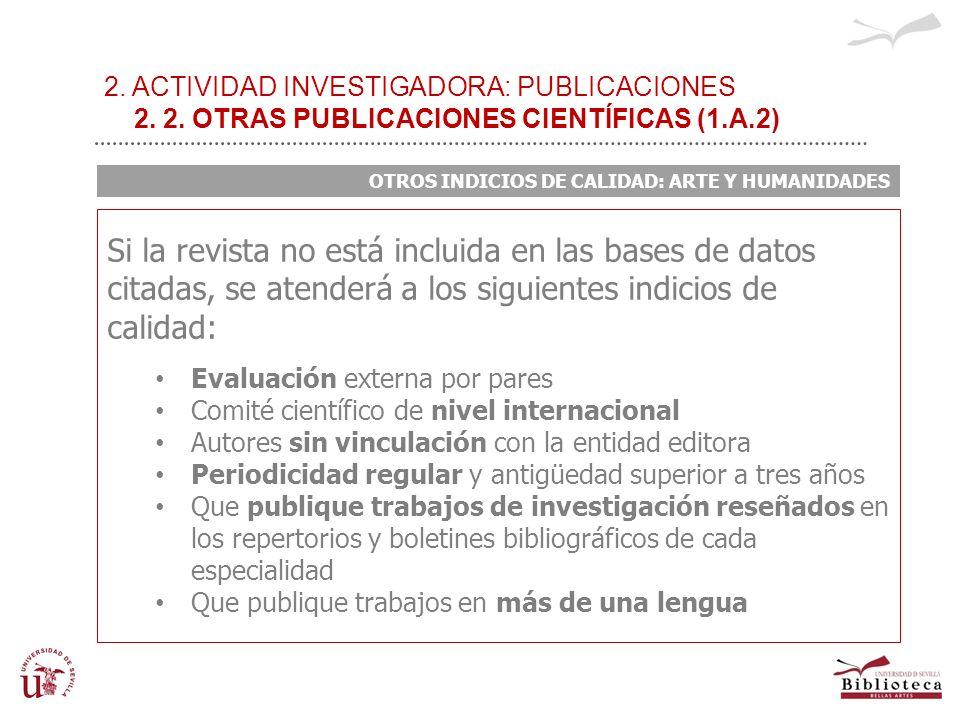 2. ACTIVIDAD INVESTIGADORA: PUBLICACIONES 2. 2. OTRAS PUBLICACIONES CIENTÍFICAS (1.A.2) OTROS INDICIOS DE CALIDAD: ARTE Y HUMANIDADES Si la revista no