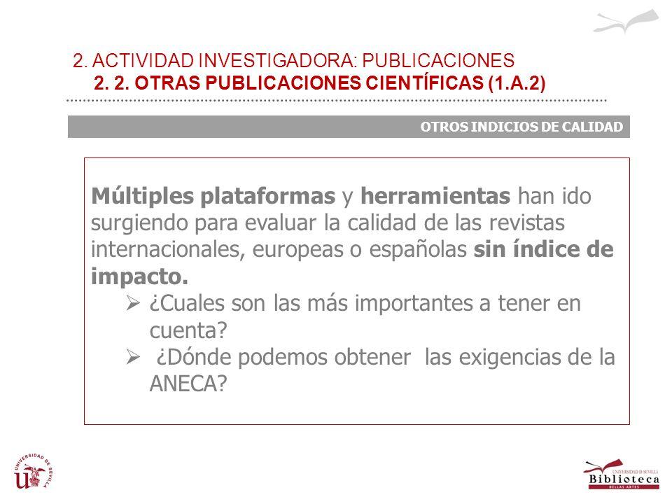 2. ACTIVIDAD INVESTIGADORA: PUBLICACIONES 2. 2. OTRAS PUBLICACIONES CIENTÍFICAS (1.A.2) OTROS INDICIOS DE CALIDAD Múltiples plataformas y herramientas