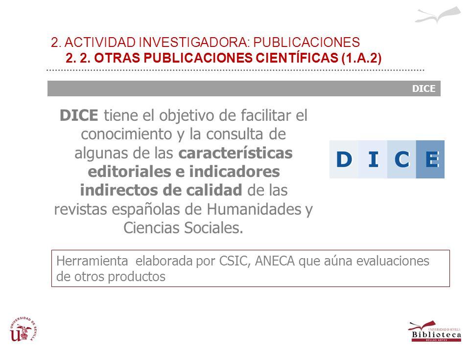 2. ACTIVIDAD INVESTIGADORA: PUBLICACIONES 2. 2. OTRAS PUBLICACIONES CIENTÍFICAS (1.A.2) DICE DICE tiene el objetivo de facilitar el conocimiento y la