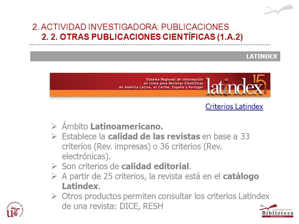 2. ACTIVIDAD INVESTIGADORA: PUBLICACIONES 2. 2. OTRAS PUBLICACIONES CIENTÍFICAS (1.A.2) LATINDEX Ámbito Latinoamericano. Establece la calidad de las r