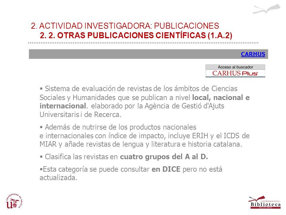 2. ACTIVIDAD INVESTIGADORA: PUBLICACIONES 2. 2. OTRAS PUBLICACIONES CIENTÍFICAS (1.A.2) CARHUS Sistema de evaluación de revistas de los ámbitos de Cie