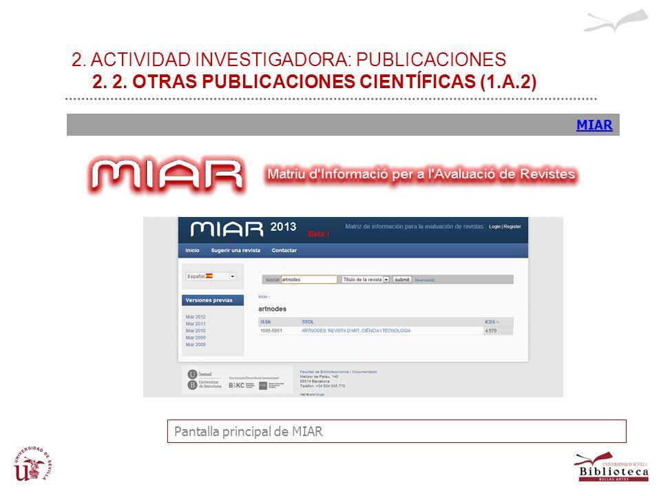 2. ACTIVIDAD INVESTIGADORA: PUBLICACIONES 2. 2. OTRAS PUBLICACIONES CIENTÍFICAS (1.A.2) MIAR Pantalla principal de MIAR