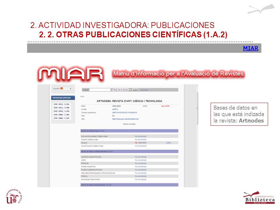 2. ACTIVIDAD INVESTIGADORA: PUBLICACIONES 2. 2. OTRAS PUBLICACIONES CIENTÍFICAS (1.A.2) MIAR Bases de datos en las que está indizada la revista: Artno